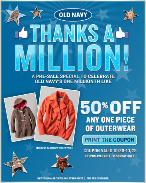 old navy just reached 1 million facebook fans so they are thanks them with a coupon for 50 off all outerwear just head on over and like old navy on