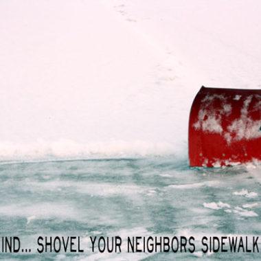 Happy thoughts: Shovel your neighbors sidewalk