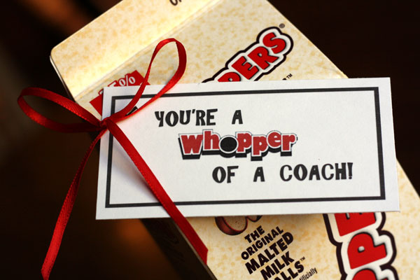 You're a whopper of a coach - great idea of a coach!