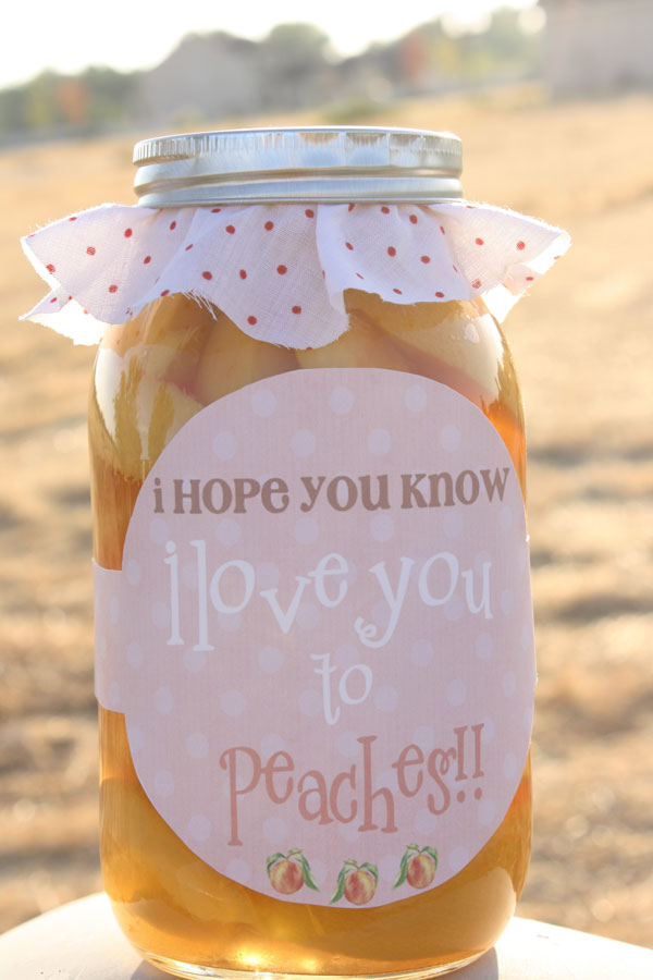 {I hope you know I love you to Peaches!} Turn a jar of freshly canned peaches into a cute gift for a friend.