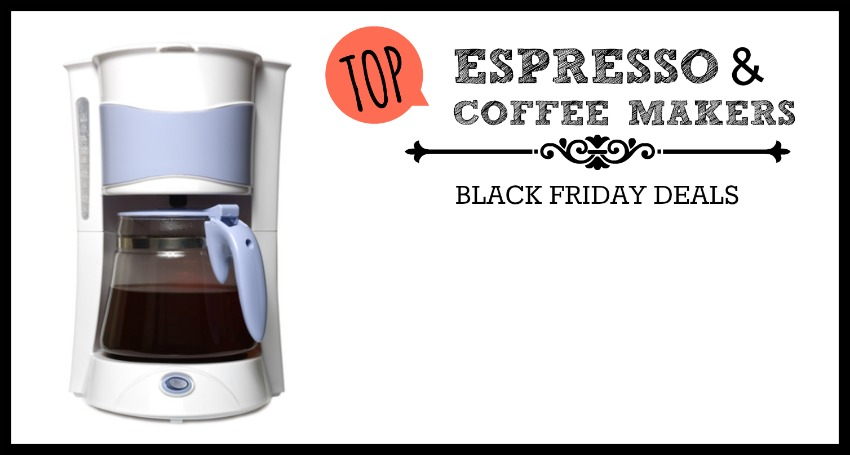 Coffee Maker Black Friday : Top COFFEE MAKER Deals for Black Friday 2015