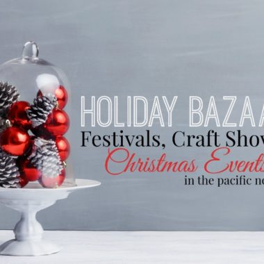 2014 Holiday Bazaars, Festivals, Craft Shows & Christmas Events in Pacific NW