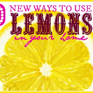 10 New Ways to use Lemons in your Home