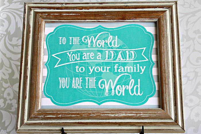 To the world you are a dad, to your family you are the world-Father's Day free printable #happymoneysaver #happythoughts