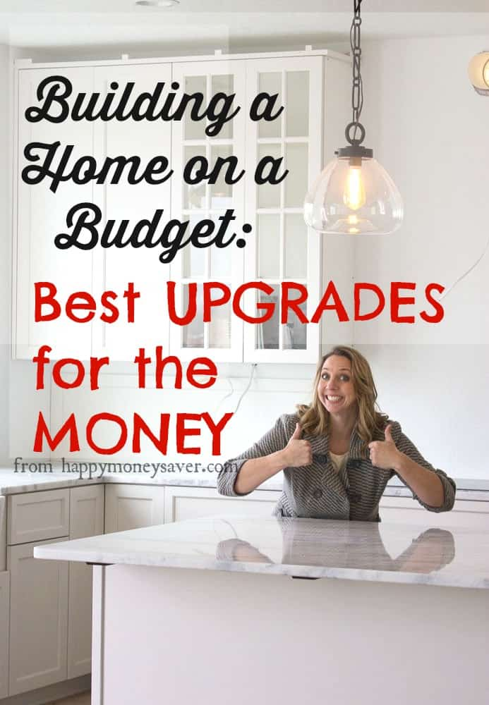 Build a home on a budget best upgrades for the money for Tips for building a house on a budget
