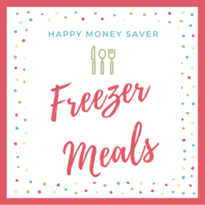 Happy Money Saver Make Ahead Freezer Meals