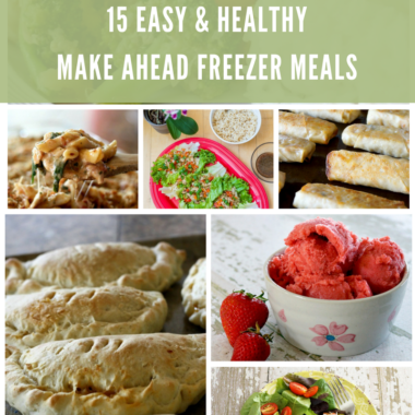 15 Easy & Healthy Freezer Meals | Make Ahead Recipes