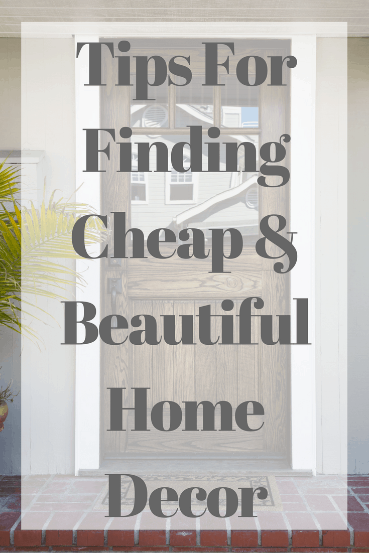 Tips For Finding Cheap And Beautiful Home Decor