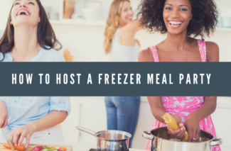 How To Host A Freezer Meal Party