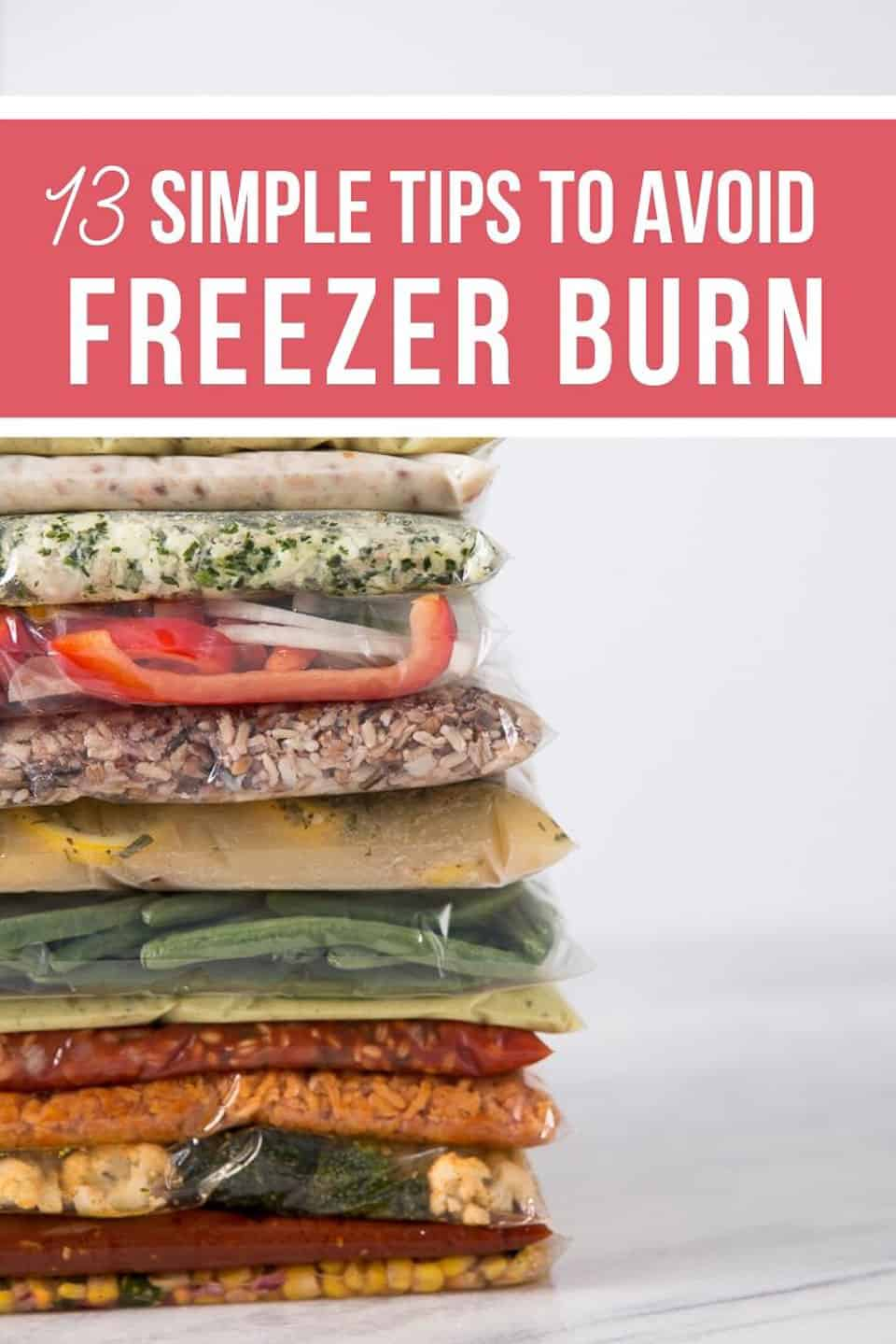 Several bags of freezer meals stacked up tall on a white background with the words 13 Simple Tips to Avoid Freezer Burn